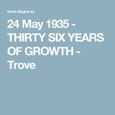 24 May 1935 - THIRTY SIX YEARS OF GROWTH - Trove