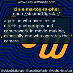 cin·e·ma·tog·ra·pher noun /ˌsinəməˈtäɡrəfər/  a #person who #oversees or directs #photography and #camerawork in #moviemaking especially one who operates the #camera  #LetsGetWordy #dailyGFXdef #cinematographer