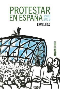 Protestar en España 1900-2013 / Rafael Cruz PublicaciónMadrid : Alianza Editorial, D.L. 2015