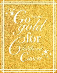 Go gold for childhood cancer awareness!!