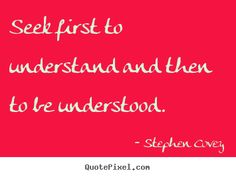 'Seek first to understand and then to be understood. '  - Steven Covey, inspirationalquotes #Quotation #Inspiration