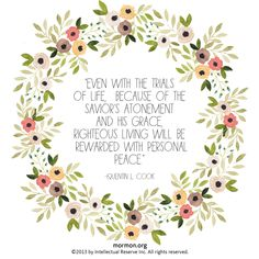 """""""Even with the trials of life, because of the Savior's atonement and His grace, righteous living will be rewarded with personal peace."""" –Quentin L. Cook #mormon"""