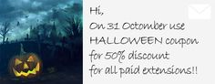 On 31 Octomber use  HALLOWEEN coupon  for 50% discount   for all paid extensions!