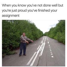 When you know you've not done well but you're just proud you've finished your assignment.