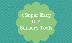 Looking for easy DIY sensory tools? Here are some great ideas for home or the classroom!