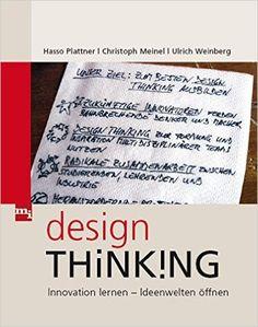 Design-Thinking: Amazon.de: Hasso Plattner, Christoph Meinel, Ulrich Weinberg: Bücher