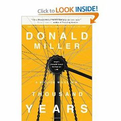 A Million Miles in a Thousand Years: How I Learned to Live a Better Story: Donald Miller: 9781400202980: Amazon.com: Books-- Thought provoking book--definitely worth reading