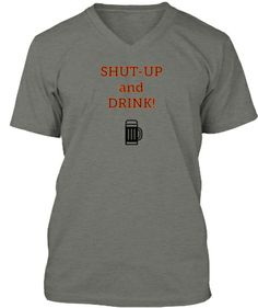 Shut - Up and Drink! | Teespring