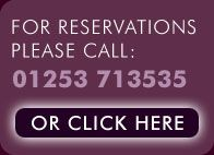 For Reservations Please Call:   01253 713535 or Click Here