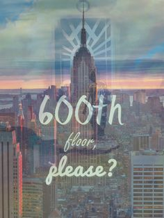 I'm going to the top of the Empire State Building I want ask for 600th floor