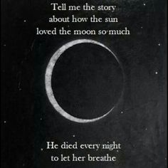 """""""Tell me the story about how the sun loved the moon so much he died . """"Tell me the story about how the sun loved the moon so much he died every night to let her breathe. Moon Quotes, Dark Quotes, Crazy Quotes, True Quotes, Quotes To Live By, Moon And Sun Quotes, Moon Poems, Qoutes, Night Sky Quotes"""