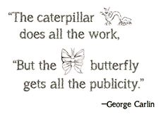 Public Relations | PR = the world's caterpillars | Quote. George Carlin. Butterfly. Caterpillar. Publicity.