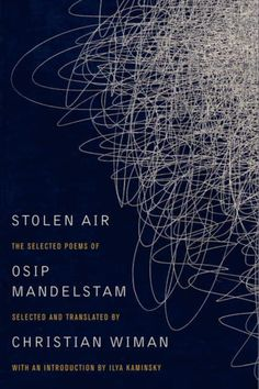 Stolen Air: Selected Poems of Osip Mandelstam, trans. Christian Wiman (Ecco Press)