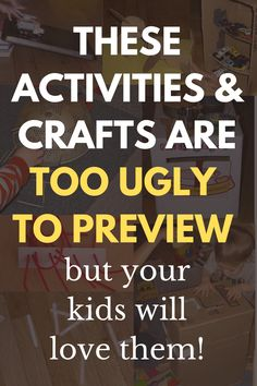 "Not every activity idea or craft has to be ""Pin-Worthy"" In fact, the most fun ideas are always the ugliest and these ideas are the best!"