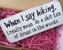 When I Say Hiking Drugs, pothead gift, stoner gift, gifts for dope smokers, weed smokers, hiking humor, outdoorsman gift, hiker gift