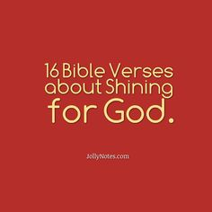 16 Bible Verses about Shining for God, Shining for The Lord, Shining for Christ, Shining Bright for JESUS! | Daily Bible Verse Blog