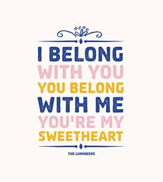 I belong with you, you belong with me, you're my sweetheart. - The Lumineers music, song, lyric, ho hey, belong, throw pillows, art print, patti murphi, the lumineers