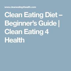 Clean Eating Diet – Beginner's Guide | Clean Eating 4 Health
