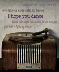 I hope you never lose your sense of wonder . . . . . Lee Ann Womack song, I Hope You Dance