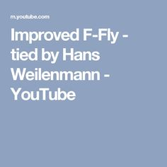 Improved F-Fly - tied by Hans Weilenmann - YouTube