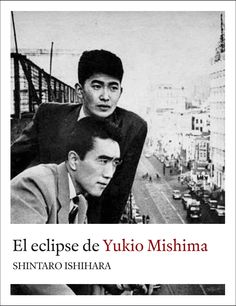 Los escritores Yukio Mishima y Shintarō Ishihara. The Last Samurai, Nobel Prize In Literature, Roman, Japanese Aesthetic, Old Soul, Film Director, Book Authors, Erotica, Writers