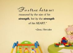 """For a true hero isn't measured by the size of his strength, but by the strength of his HEART."" -Zeus, Hercules Disney Vinyl wall art Inspirational quotes and saying home decor decal sticker steamss"