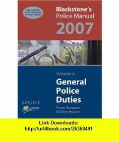Blackstones Police Manual Volume 4 General Police Duties 2007 (Blackstones Police Manuals) (9780199203338) Glenn Hutton, Fraser Sampson , ISBN-10: 0199203334  , ISBN-13: 978-0199203338 ,  , tutorials , pdf , ebook , torrent , downloads , rapidshare , filesonic , hotfile , megaupload , fileserve
