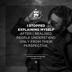 "242 Likes, 3 Comments - GentlemenSpeak (@gentlemenspeak) on Instagram: ""I stopped explaining myself. . . . #gentlemenspeak #gentlemen #quotes #blogger #entrepreneurquotes…"""