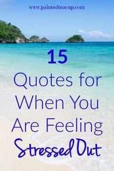 Here are some of the best quotes for you to read when you are feeling stressed…