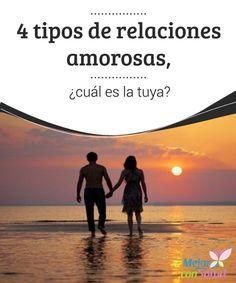 4 tipos de relaciones amorosas, ¿cuál es la tuya?   A lo largo de tu vida tendrás relaciones amorosas de diferentes tipos. Esto va a depender de la edad que tengas y de la persona que comparta tu camino.