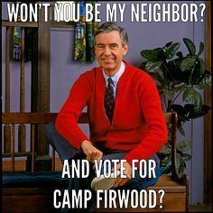 Another glowing celebrity endorsement...this time from Mr. Rogers. He would like you to vote for Camp Firwood and to do so go click here: http://ctvr.us/campfirwood.