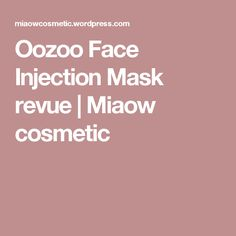 Oozoo Face Injection Mask revue | Miaow cosmetic