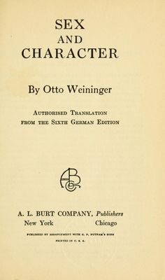 Sex and character by Otto Weininger 1880-1903.  Published 1906. Topics: Sex, Sexual ethics, Character, Sex (Psychology).