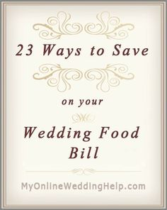 23 Ideas for Saving on Wedding Food.  -serve filling food