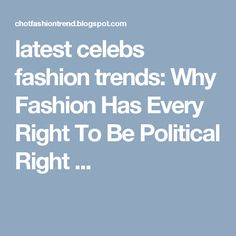 latest celebs fashion trends: Why Fashion Has Every Right To Be Political Right ...