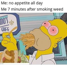 Me: no appetite all day Me 7 minutes after smoking weed - iFunny :) Funny Weed Memes, Weed Jokes, 420 Memes, Weed Humor, Stupid Funny Memes, Funny Relatable Memes, Haha Funny, Funny Shit, Stoner Humor
