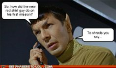 LOL every Trekkie knows, the red shirt never makes it.