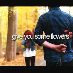 The boys who give you some flowers.