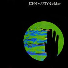 artesuono: John Martyn - Solid Air (1973) Sound Of Music, Music Love, My Music, Top 20 Albums, Great Albums, Pink Floyd Dark Side, Joy Division, John Martyn, Musik Illustration