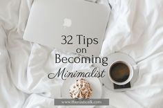 Wanting to learn to live with less? Check out these 32 tips on becoming a minimalist to get you started.