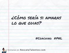 ¿Cómo sería si amaras lo que odias?   #Coaching #PNL #DesarrolloPersonal ✔ RescataTalentos.com