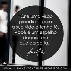 """PENSAMENTO DO DIA  Qual a sua visão grandiosa? Partilhe a sua experiência nos comentários.  QUOTE OF THE DAY: """"Create a magnificent vision for your life. You are a mirror of what you believe. - LUIS ALVES""""  #PensamentoDoDia #FraseDoDia #Fé #Vida #Sucesso #Crenças #VidaExtraordinária #Coaching #LifeCoaching #LuisAlvesFrases"""