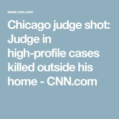 Chicago judge shot: Judge in high-profile cases killed outside his home - CNN.com