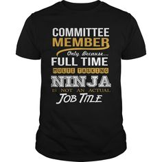 COMMITTEE MEMBER Only Because Full Time Multi Tasking NINJA Is Not An Actual Job Title T-Shirts, Hoodies. SHOPPING NOW ==► https://www.sunfrog.com/LifeStyle/COMMITTEE-MEMBER--NINJA-GOLD-Black-Guys.html?id=41382