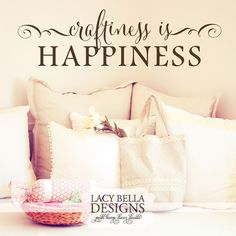 """Craftiness Is Happiness"" Lacy Bella 