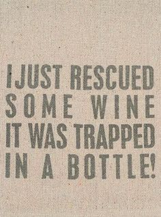I just rescued some wine - it was trapped in a bottle!