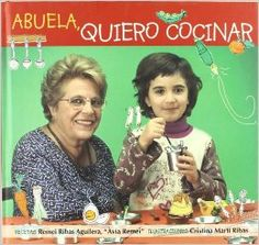 Título: Abuela, quiero cocinar / Ribas Aguilera, Remei / Ubicación: FCCTP – Gastronomía – Tercer piso / Código: G 641.5123 R52