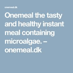 Onemeal the tasty and healthy instant meal containing microalgae. – onemeal.dk