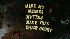 Make my messes matter, make this chaos count. #tumblr #quote