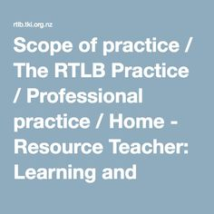Scope of practice / The RTLB Practice / Professional practice / Home - Resource Teacher: Learning and Behaviour